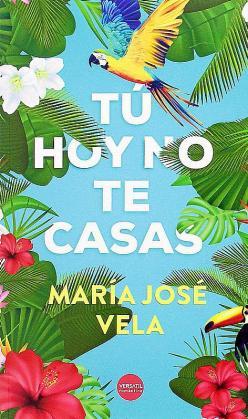 Portada de 'Tú hoy no te casas', de María José Vela, publicado por Versátil.