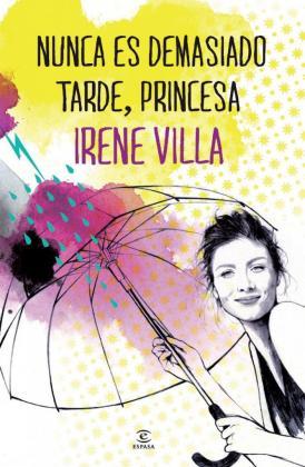 Portada del libro ''Nunca es tarde, princesa', de Irene Villa.