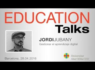 Education Talks sobre 'Gestionar el aprendizaje digital', con Jordi Jubany