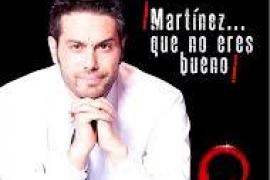 ¡Martínez... que no eres bueno!