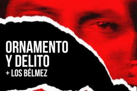 Los vasco-madrileños Ornamento y Delito + Los Bélmez
